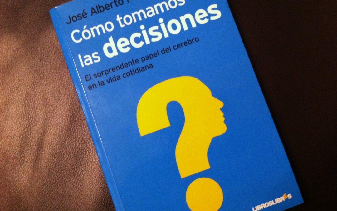 Libro recomendado: José Alberto Palma – Cómo tomamos las decisiones