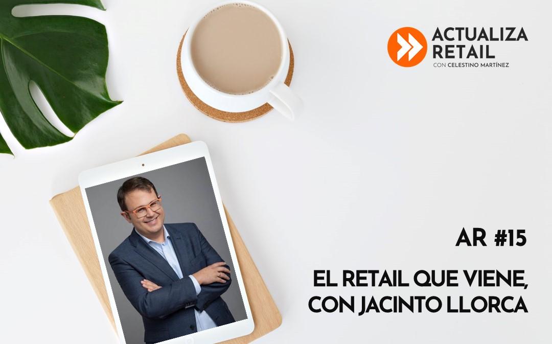 El retail que viene, con Jacinto Llorca