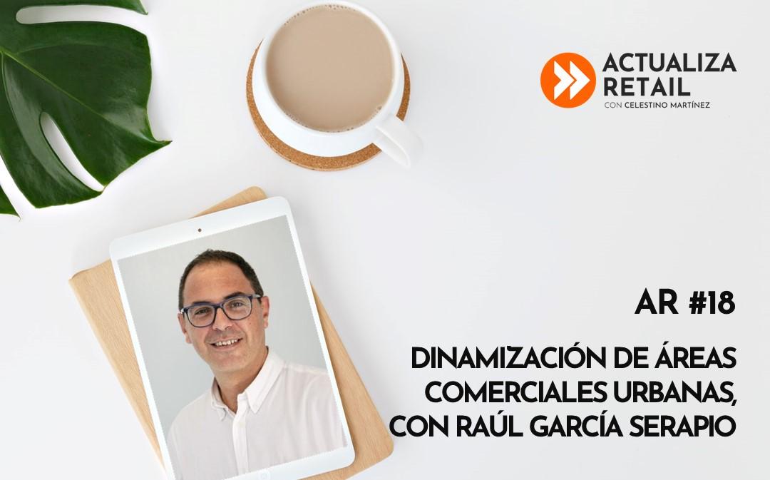 Dinamización de áreas comerciales urbanas, con Raúl García Serapio