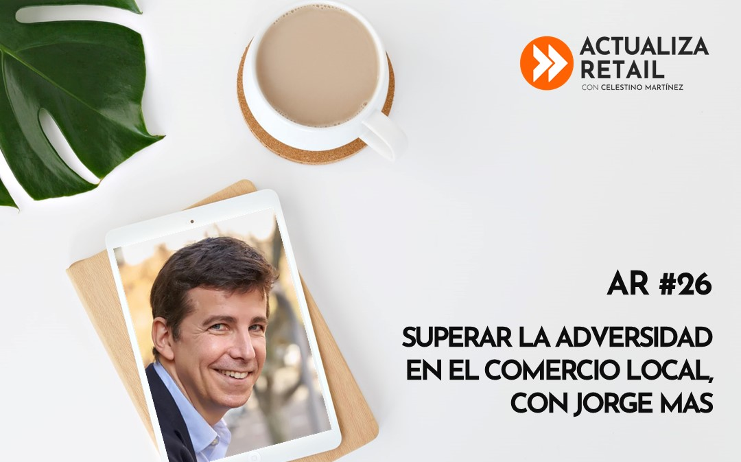 Superar la adversidad en el comercio local, con Jorge Mas